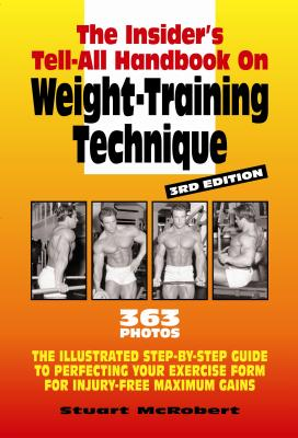 The Insider's Tell-All on Weight-Training Technique By McRobert, Stuart